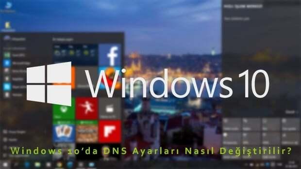Windows 10'da DNS Ayarları Nasıl Değiştirilir ? Resimli Anlatım