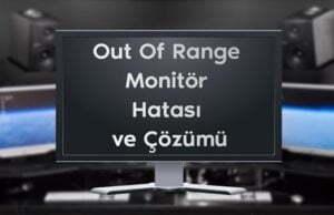 Out Of Range Monitör Hatası ve Çözümü