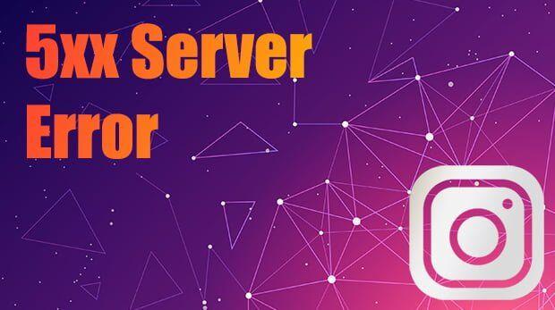 5xx Server Error Instagram Sorunu ve Çözümü