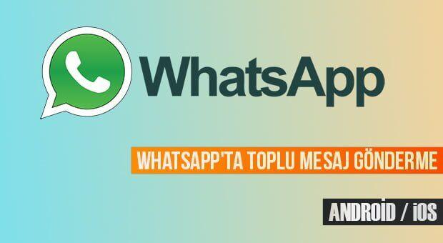 WhatsApp'ta Toplu Mesaj Gönderme Nasıl Yapılır?