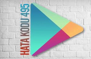 Hata Kodu 495 Google Play Store Çözüm