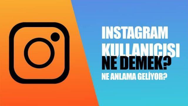 Instagram Kullanıcısı Ne Demek? Instagram Kullanıcısı Ne Anlama Geliyor?