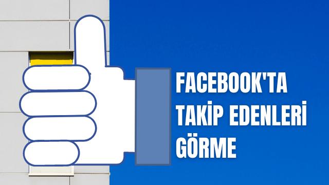 Facebook Takip Edenleri Görme