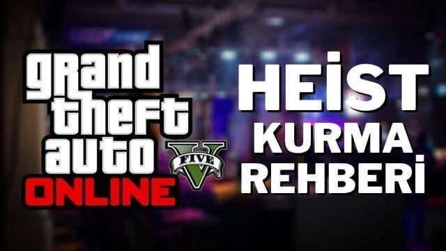 GTA 5 Online Heist Kurma Rehberi