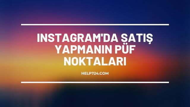 Instagramda Satış Yapmanın Püf Noktaları Nelerdir?